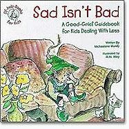 Sad Isn't Bad: A Good-Grief Guidebook for Kids Dealing with Loss (Kids Elf-Help)