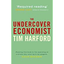 The Undercover Economist: Written by Tim Harford, 2006 Edition, Publisher: Little, Brown & Company [Hardcover]