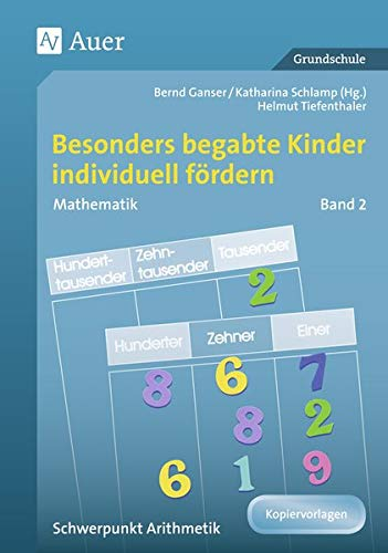 Begabte Kinder individuell fördern, Mathe Band 2: Schwerpunkt Arithmetik (1. bis 4. Klasse) (Begabte Kinder fördern)
