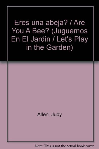 Eres una abeja?/Are You A Bee? (Juguemos en el jardin/Let's Play in the Garden) por Judy Allen