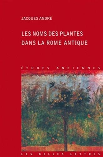 Les Noms Des Plantes Dans La Rome Antique (Etudes Anciennes Serie Latine) par Jacques Andre Agr