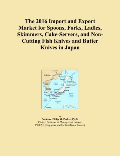 The 2016 Import and Export Market for Spoons, Forks, Ladles, Skimmers, Cake-Servers, and Non-Cutting Fish Knives and Butter Knives in Japan -