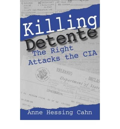 By Anne Hessing Cahn ( Author ) [ Killing Detente: The Right Attacks the CIA By Jun-2007 Paperback