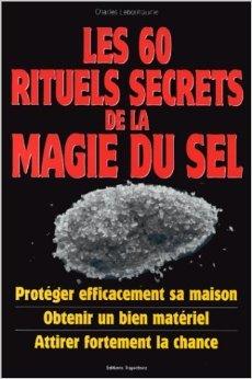 Les 60 rituels secrets de la magie du sel de Charles Lebonhaume ( 3 septembre 1999 )