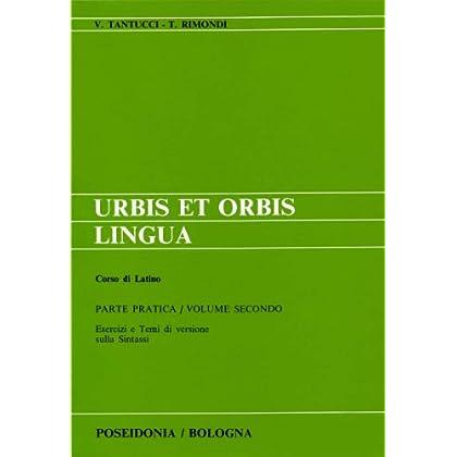 Urbis Et Orbis Lingua. Parte Pratica. Per I Licei E Gli Ist. Magistrali: 2