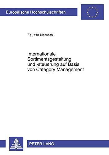 Internationale Sortimentsgestaltung und -steuerung auf Basis von Category Management (Europäische Hochschulschriften / European University Studies / Publications Universitaires Européennes)