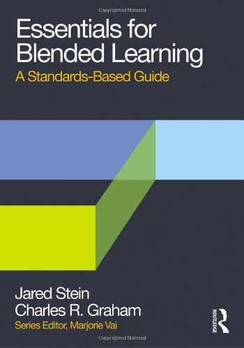 Essentials for Blended Learning: A Standards-Based Guide (Essentials of Online Learning) - Francis Stein