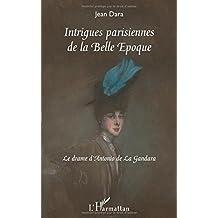Intrigues Parisiennes de la Belle Epoque le Drame d'Antonio de la Gandara
