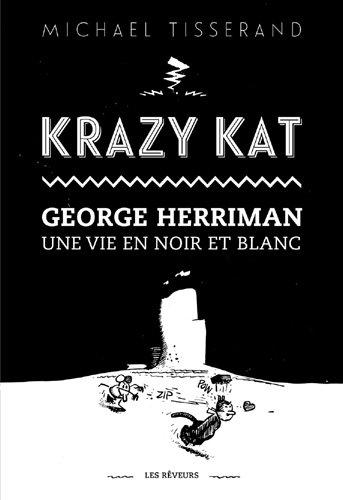 KRAZY KAT George Herriman, Une vie en noir et blanc par Michael Tisserand