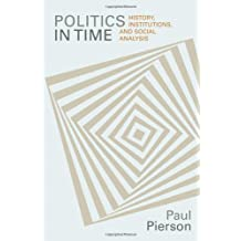 Politics in Time: History, Institutions, and Social Analysis by Paul Pierson (2004-08-29)