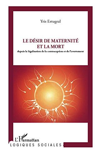 Le désir de maternité et la mort: Depuis la législation de la contraception et de l'avortement