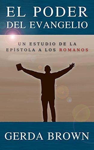 EL PODER DEL EVANGELIO: Estudio del Libro de Romanos por Gerda Brown