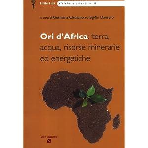 Ori d'Africa: terra, acqua, risorse minerarie ed energetiche