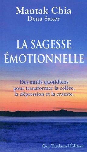 La sagesse émotionnelle - Des outils quotidiens pour transformer la colère, la dépression et la crainte