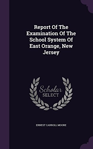 Report Of The Examination Of The School System Of East Orange, New Jersey