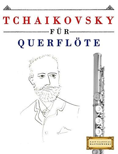 Tchaikovsky für Querflöte: 10 Leichte Stücke für Querflöte Anfänger Buch