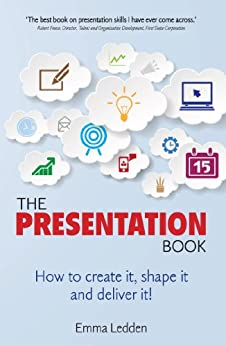 The Presentation Book: How to create it, shape it and deliver it! Improve your presentation skills now. by [Ledden, Emma]