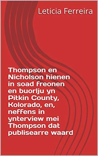 Thompson en Nicholson hienen in soad freonen en buorlju yn Pitkin County, Kolorado, en, neffens in ynterview mei Thompson dat publisearre waard  (Frisian Edition)