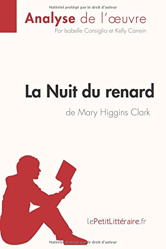 La Nuit du renard de Mary Higgins Clark (Analyse de l'oeuvre): Comprendre la littérature avec lePetitLittéraire.fr por Isabelle Consiglio