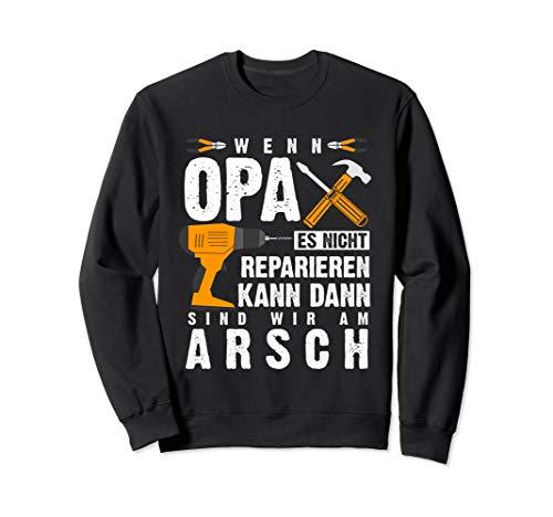 Wenn Opa es nicht reparieren kann dann sind wir am Arsch Sweatshirt