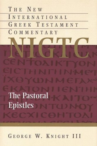 The Pastoral Epistles (The New International Greek Testament Commentary) by George W. Knight III (2013-10-23)