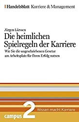 Die heimlichen Spielregeln der Karriere. Handelsblatt Karriere und Management Bd.2