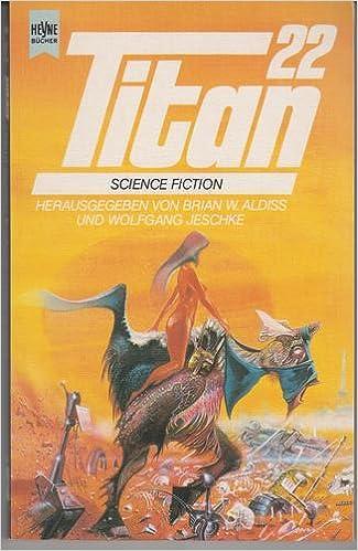Wolfgang Jeschke, Brian W. Aldiss  (Hg.) - Titan-22