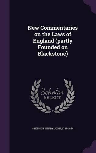 New Commentaries on the Laws of England (partly Founded on Blackstone)