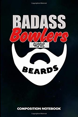 Badass Bowlers have Beards: Composition Notebook, Birthday Journal for Bowling Sports Game Lovers to write on por M. Shafiq