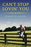 [ CAN'T STOP LOVIN' YOU (MAVERICK JUNCTION) ] by Austin, Lynnette ( Author) Feb-2014 [ Paperback ]