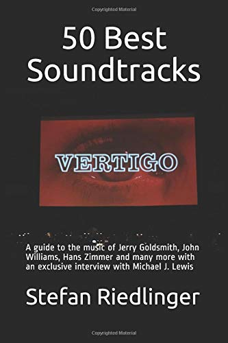 50 Best Soundtracks: A guide to the music of Jerry Goldsmith, John Williams, Hans Zimmer and many more with an exclusive interview with Michael J. Lewis por Stefan Riedlinger