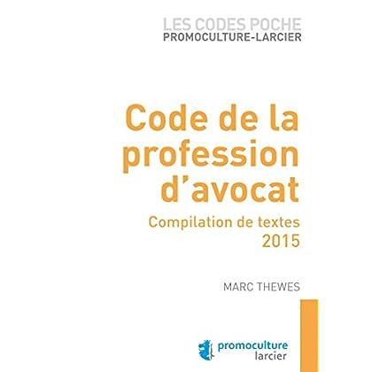 Code poche Promoculture-Larcier - Code de la profession d'avocat: Compilation de textes - 2015