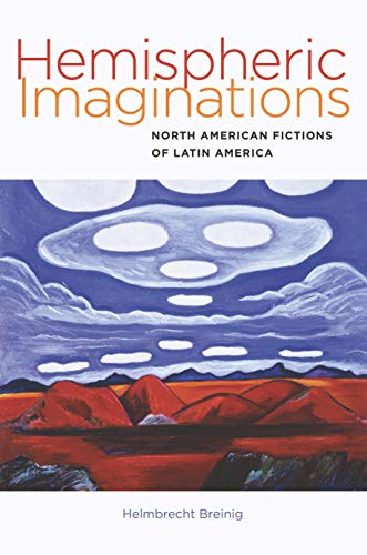 Hemispheric Imaginations: North American Fictions of Latin America (Re-Mapping the Transnational: A Dartmouth Series in American Studies) (English Edition)