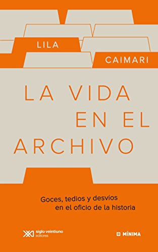La vida en el archivo: Goces, tedios y desvíos en el oficio de la historia (Mínima)