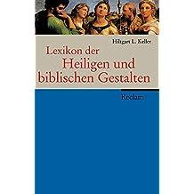 Lexikon der Heiligen und biblischen Gestalten: Legende und Darstellung in der bildenden Kunst