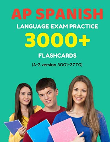 AP Spanish language exam Practice 3000+ Flashcards (A-Z version 3001-3770): Advanced placement Spanish language test questions with answers (AP Spanish Language Prep Flash Cards, Band 4) (Ap Biology Test Prep)