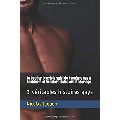 Le Routier Brestois suivi de Aventure Gay à Benidorm et Dernière Baise avant Mariage: 3 véritables histoires gays