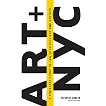 Art and NYC: A Complete Guide to New York City Art and Artists