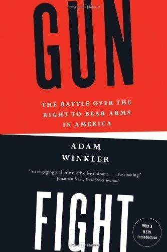 Gunfight: The Battle over the Right to Bear Arms in America 1st (first) Edition by Winkler, Adam published by W. W. Norton & Company (2011)