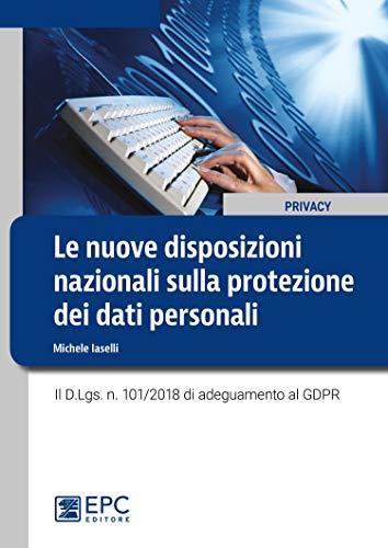 Le nuove disposizioni nazionali sulla protezione dei dati personali. Il D.Lgs. n. 101/2018 di adeguamento al GDPR