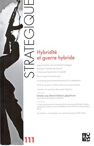 Revue Stratégique N  111 - Hybridite et Guerre Hybride