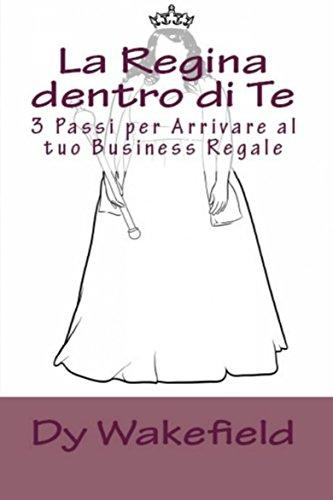 la-regina-dentro-di-te-3-passi-per-arrivare-al-tuo-business-regale-italian-edition