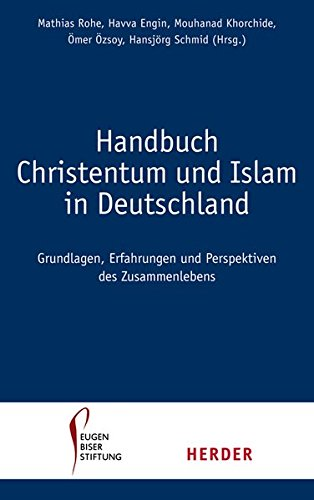 Handbuch Christentum und Islam in Deutschland: Grundlagen, Erfahrungen und Perspektiven des Zusammenlebens