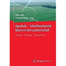 Agrarholz – Schnellwachsende Bäume in der Landwirtschaft: Biologie - Ökologie - Management