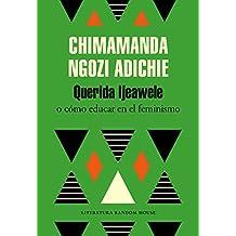 Querida Ijeawele. O cómo educar en el feminismo (Literatura Random House)