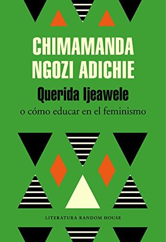 Querida Ijeawele. O cómo educar en el feminismo (Literatura Random House) por Chimamanda Ngozi Adichie