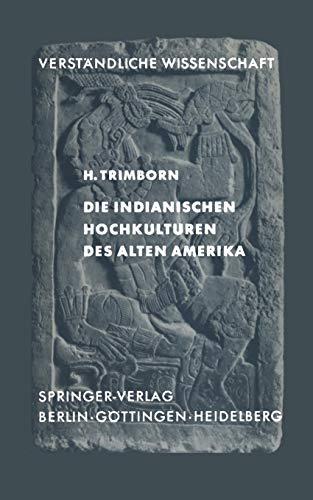Die Indianischen Hochkulturen des Alten Amerika (Verständliche Wissenschaft)