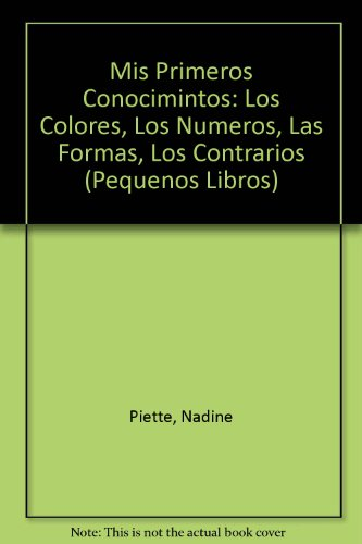 Mis Primeros Conocimintos: Los Colores, Los Numeros, Las Formas, Los Contrarios (Pequenos Libros)