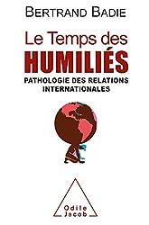 Le Temps des humiliés: Pathologie des relations internationales