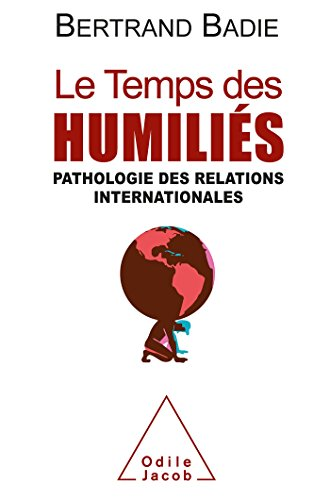 Le Temps des humiliés: Pathologie des relations internationales
